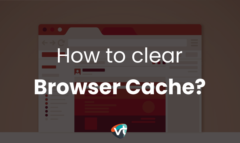 How to Clear Browser Cache?
